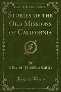Stories of the Old Missions of California (Classic Reprint)