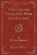 Through the South Seas with Jack London (Classic Reprint)