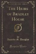 The Heirs of Bradley House (Classic Reprint)