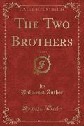 The Two Brothers, Vol. 2 of 3 (Classic Reprint)