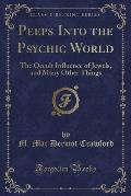 Peeps Into the Psychic World: The Occult Influence of Jewels, and Many Other Things (Classic Reprint)