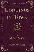 Lodgings in Town (Classic Reprint)