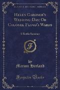 Helen Gardner's Wedding-Day; Or Colonel Floyd's Wards: A Battle Summer (Classic Reprint)