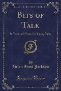 Bits of Talk: In Verse and Prose, for Young Folks (Classic Reprint)