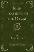 John Heathlyn of the Otway (Classic Reprint)
