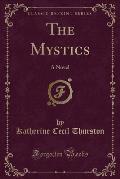 The Mystics: A Novel (Classic Reprint)