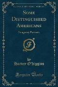 Some Distinguished Americans: Imaginary Portraits (Classic Reprint)