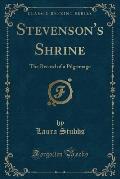 Stevenson's Shrine: The Record of a Pilgrimage (Classic Reprint)