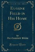 Eugene Field in His Home (Classic Reprint)