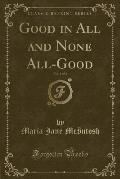 Good in All and None All-Good, Vol. 1 of 2 (Classic Reprint)