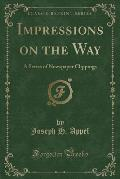 Impressions on the Way: A Series of Newspaper Clippings (Classic Reprint)