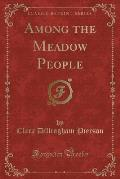 Among the Meadow People (Classic Reprint)