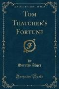 Tom Thatcher's Fortune (Classic Reprint)
