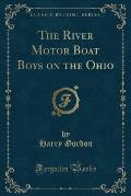 The River Motor Boat Boys on the Ohio (Classic Reprint)