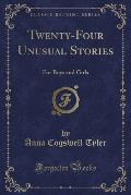 Twenty-Four Unusual Stories: For Boys and Girls (Classic Reprint)