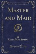 Master and Maid (Classic Reprint)