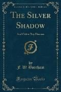 The Silver Shadow: And Other Day Dreams (Classic Reprint)