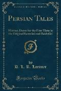 Persian Tales: Written Down for the First Time in the Original Kerm Ni and Bakhti Ri (Classic Reprint)