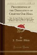 Proceedings at the Dedication of Charter Oak Hall: Upon the South Meadow Grounds of Col. Samuel Colt; With the Address on the Occasion by Messers; Ham