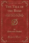 The Talk of the Road: Showing How Irish People Talk about Irish Doings, When They Get a Quiet Place at the Back of a Ditch, or Under a Hedge