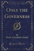 Only the Governess, Vol. 3 of 3 (Classic Reprint)