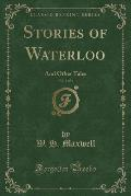 Stories of Waterloo, Vol. 1 of 3: And Other Tales (Classic Reprint)