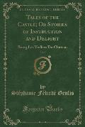 Tales of the Castle; Or Stories of Instruction and Delight, Vol. 3: Being Les Veillees Du Chateau (Classic Reprint)