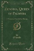 Zenobia, Queen of Palmyra, Vol. 1 of 2: A Narrative, Founded on History (Classic Reprint)