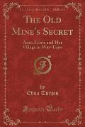 The Old Mine's Secret: Anne Lewis and Her Village in War-Time (Classic Reprint)