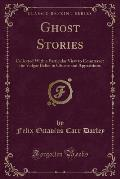 Ghost Stories: Collected with a Particular View to Counteract the Vulgar Belief in Ghosts and Apparitions (Classic Reprint)