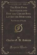 The Raid from Beausejour and How the Carter Boys Lifted the Mortgage: Two Stories of Acadie (Classic Reprint)