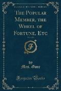 The Popular Member, the Wheel of Fortune, Etc, Vol. 3 of 3 (Classic Reprint)