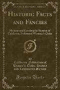 Historic Facts and Fancies: History and Landmarks Section of California Federated Women's Clubs (Classic Reprint)