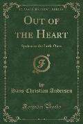 Out of the Heart: Spoken to the Little Ones (Classic Reprint)