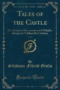 Tales of the Castle, Vol. 1: Or, Stories of Instruction and Delight; Being Les Veillees Du Chateau (Classic Reprint)