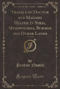 Travels of Doctor and Madame Helfer in Syria, Mesopotamia, Burmah and Other Lands, Vol. 2 of 2 (Classic Reprint)
