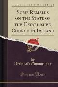 Some Remarks on the State of the Established Church in Ireland (Classic Reprint)