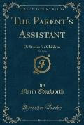The Parent's Assistant, Vol. 3 of 6: Or Stories for Children (Classic Reprint)