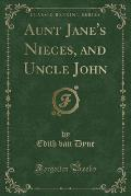 Aunt Jane's Nieces, and Uncle John (Classic Reprint)