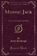 Modoc Jack: Or, the Lion of the Lava Beds (Classic Reprint)