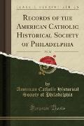Records of the American Catholic Historical Society of Philadelphia, Vol. 33 (Classic Reprint)