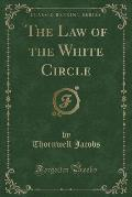 The Law of the White Circle (Classic Reprint)