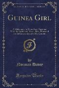 Guinea Girl: A Melodrama in Three Acts, Together with the Incidental, Music, Here Presented for the Entertainment of the Curious (C