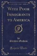 With Poor Immigrants to America (Classic Reprint)