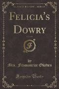 Felicia's Dowry, Vol. 1 of 3 (Classic Reprint)