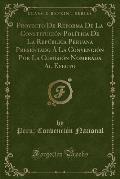 Proyecto de Reforma de La Constitucio N Poli Tica de La Repu Blica Peruana Presentado a la Convencio N Por La Comisio N Nombrada Al Efecto (Classic Re