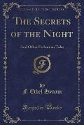 The Secrets of the Night: And Other Esthonian Tales (Classic Reprint)