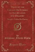 Tales of the Castle; Or Stories of Instruction and Delight: Being Les Veillees Du Chateau (Classic Reprint)
