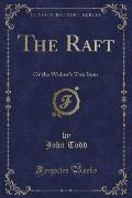 The Raft: Or the Widow's Two Sons (Classic Reprint)