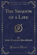 The Shadow of a Life (Classic Reprint)